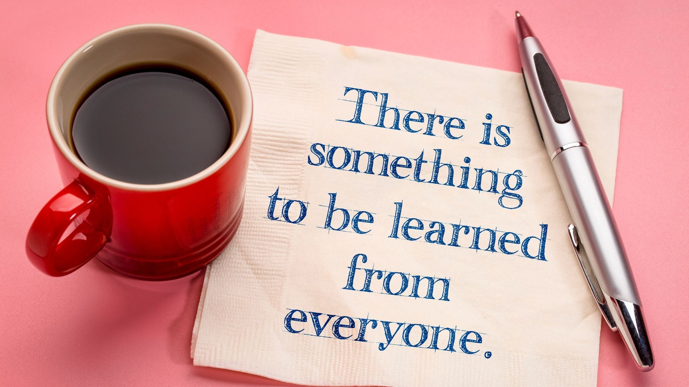 There is something to learn from everyone